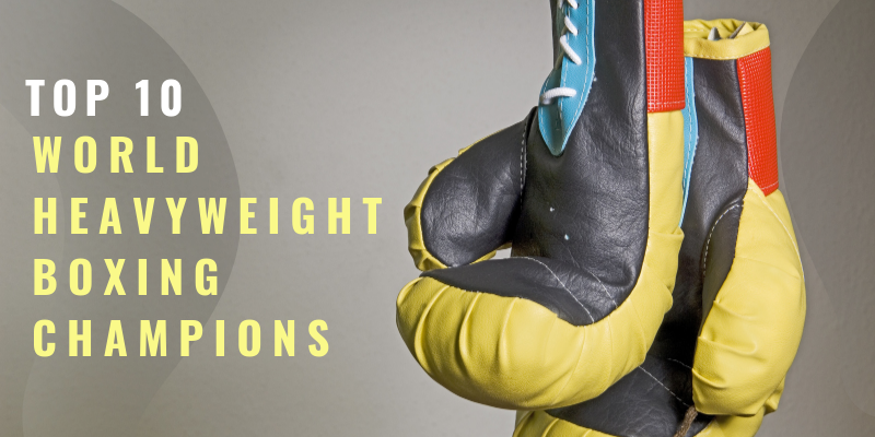 top 10 heavyweight boxing champions